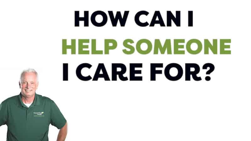 How Can I Help Someone I Care For?